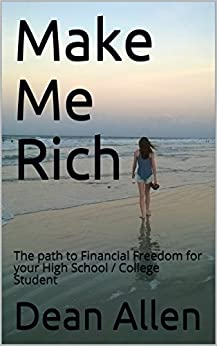 Make Me Rich: The path to Financial Freedom for your High School / College Student by [Allen, Dean]