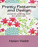 Pretty Patterns and Design Adult Coloring Book: Creative Coloring Book for Grown Ups