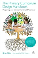 The Primary Curriculum Design Handbook: Preparing our Children for the 21st Century