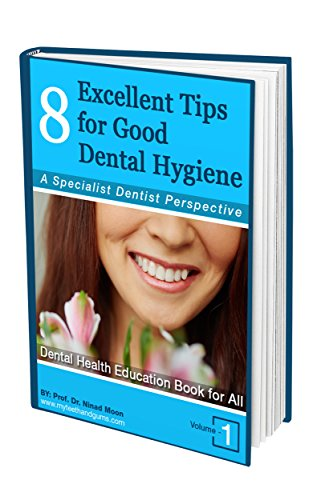 8 Excellent Tips for Good  Dental Hygiene: A Specialist Dentist Perspective: Volume - 1 (English Edition)