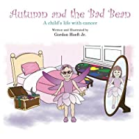 Autumn and the Bad Bean: A Child's Life with Cancer