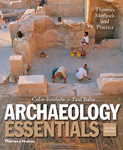 Download Archaeology Essentials: Theories, Methods and Practice 0500289123