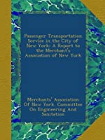 Passenger Transportation Service in the City of New York: A Report to the Merchant's Association of New York