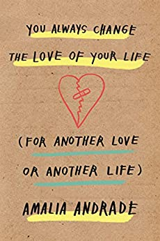 You Always Change the Love of Your Life: [For Another Love or Another Life] by [Andrade, Amalia]