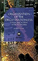 The Organisation of the Organisationless: Collective Action After Networks (Post-Media Lab) by Rodrigo Nunes(2014-03-12)