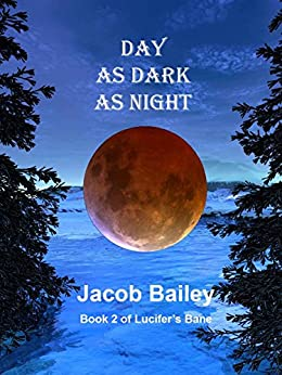 Day as Dark as Night (Lucifer's Bane Book 2) by [Bailey, Jacob]