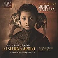 Jose de Orejon y Aparicio: La Esfera De Apolo: Music From 18th Century Lima, Peru