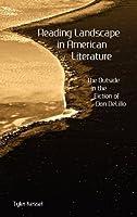 Reading Landscape in American Literature: The Outside in the Fiction of Don Delillo