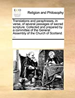 Translations and Paraphrases, in Verse, of Several Passages of Sacred Scripture. Collected and Prepared by a Committee of the General Assembly of the Church of Scotland. ...