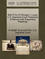 Belt R Co of Chicago V. Lucas U.S. Supreme Court Transcript of Record with Supporting Pleadings
