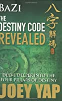 Bazi The Destiny Code Revealed - Delve Deeper into the Four Pillars of Destiny【洋書】 [並行輸入品]