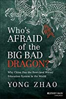 Who's Afraid of the Big Bad Dragon?: Why China Has the Best (and Worst) Education System in the World by Yong Zhao(2014-09-15)