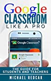 GOOGLE CLASSROOM LIKE A PRO: The Guide for students and teachers (English Edition)