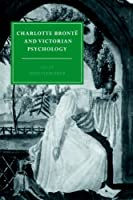 Charlotte Bront? and Victorian Psychology (Cambridge Studies in Nineteenth-Century Literature and Culture) by Sally Shuttleworth(2004-12-16)