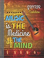 "Guitar Tablature: Music is the Medicine of the Mind: (6 String) Guitar Tablature Blank Notebook/ Journal / Manuscript Paper/ Staff Paper - Lovely Designed Interior (8.5"" x 11""), 100 Pages (Gift For Guitar Players, Musicians, Teachers & Students)"