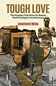 Tough Love: The Amazing True Story of a Boxing World Champion turned Lawyer
