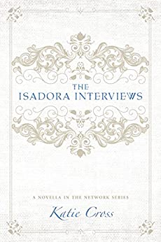 The Isadora Interviews (The Network Series Book 5) by [Cross, Katie]