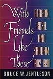 With Friends Like These: Reagan, Bush, & Saddam, 1982-1990 画像
