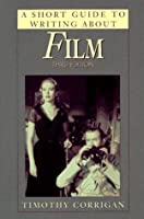 A Short Guide to Writing About Film (Short Guide Series) by Timothy Corrigan(1997-10)