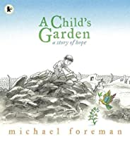 A Child's Garden: A Story of Hope by Michael Foreman(2010-05-01)