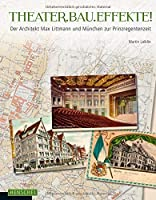 THEATER.BAU.EFFEKTE!: Der Architekt Max Littmann und Muenchen zur Prinzregentenzeit