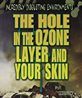 The Hole in the Ozone Layer and Your Skin (Incredibly Disgusting Environments)