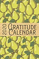 2020 Gratitude Calendar: Pear - 365 Days Dated Gratitude Journal For A Thankful New Year (Fruit and Vegetables for Garden Lovers)