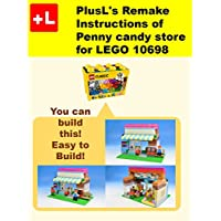 PlusL's Remake Instructions of Penny candy store for LEGO 10698: You can build the Penny candy store out of your own bricks! (English Edition)