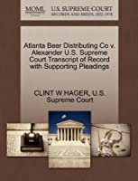 Atlanta Beer Distributing Co V. Alexander U.S. Supreme Court Transcript of Record with Supporting Pleadings