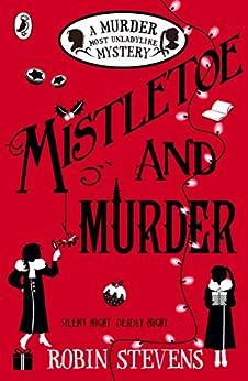 Mistletoe and Murder: A Murder Most Unladylike Mystery by [Stevens, Robin]