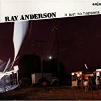 It Just So Happens by Ray Anderson (1993-06-23)