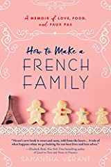 How to Make a French Family: A Memoir of Love, Food, and Faux Pas Kindle Edition