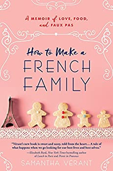 How to Make a French Family: A Memoir of Love, Food, and Faux Pas by [Vérant, Samantha]