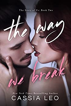 The Way We Break (The Story of Us Book 2) by [Leo, Cassia]