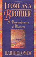 I Come As a Brother: A Remembrance of Illusions
