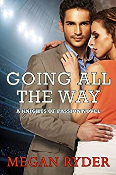 Going All the Way (Knights of Passion Book 1) by [Ryder, Megan]