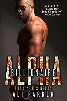 His Needs: (A Bad Boy Billionaire Novel) (Billionaire Alpha Book 2) by [Parker, Ali]