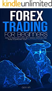 Forex Trading for Beginners: How to Trade for a living, best Trading Strategies and plans to jumpstart your Stock Market Business (English Edition)