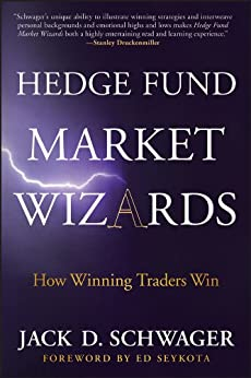 Hedge Fund Market Wizards: How Winning Traders Win by [Schwager, Jack D.]