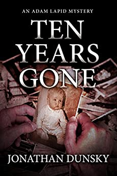 Ten Years Gone (Private Investigator Adam Lapid Historical Mystery, Thriller, and Suspense Series Book 1) by [Dunsky, Jonathan]