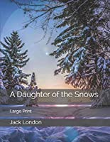 A Daughter of the Snows: Large Print