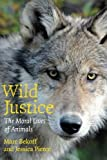 Wild Justice: The Moral Lives of Animals by Marc Bekoff Jessica Pierce(2010-05-01)