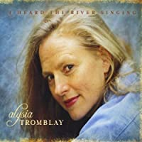 I Heard the River Singing by Alysia Tromblay (2013-05-03)