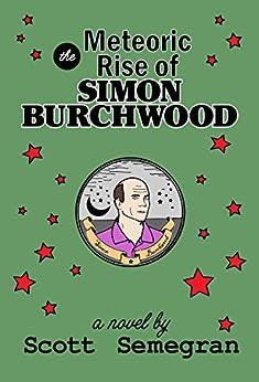 The Meteoric Rise of Simon Burchwood (Simon Adventures Book 1) by [Semegran, Scott]