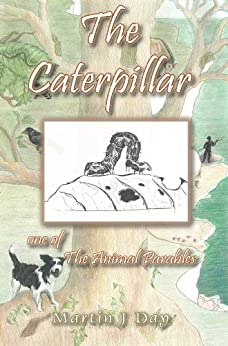 The Caterpillar - who died to her shame (one of the Animal Parables) by [Day, Martin J]