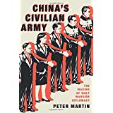 China's Civilian Army The Inside Story of China's Quest for Global Power: The Making of Wolf Warrior Diplomacy