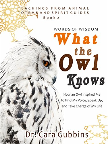 Words of Wisdom What the Owl Knows: How an Owl Inspired Me to Find My Voice, Speak Up and Take Charge of My Life (Teachings from Animal Totems and Spirit Guides Book 2) (English Edition)