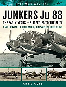 JUNKERS Ju 88: The Early Years – Blitzkrieg to the Blitz (Air War Archive) by [Goss, Chris]