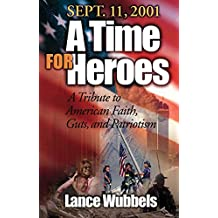 September 11, 2001: A Time For Heroes: A Tribute to American Faith, Guts, and Patriotism