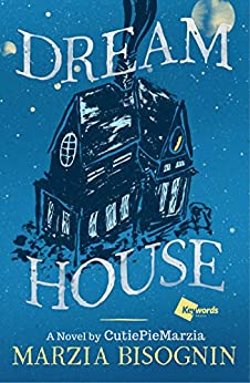 Dream House: A Novel by CutiePieMarzia by [Bisognin, Marzia]